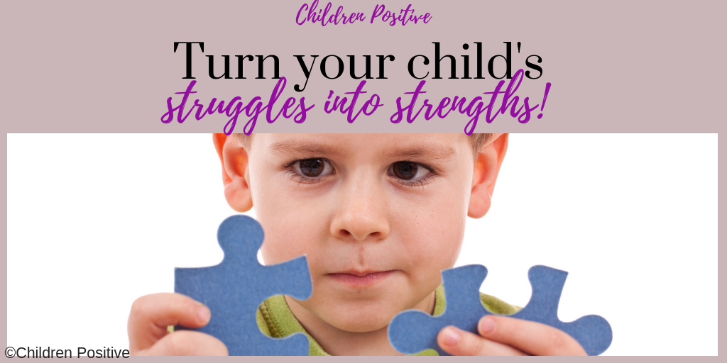How to Turn Any Child's Challenges to Strengths - Children positive